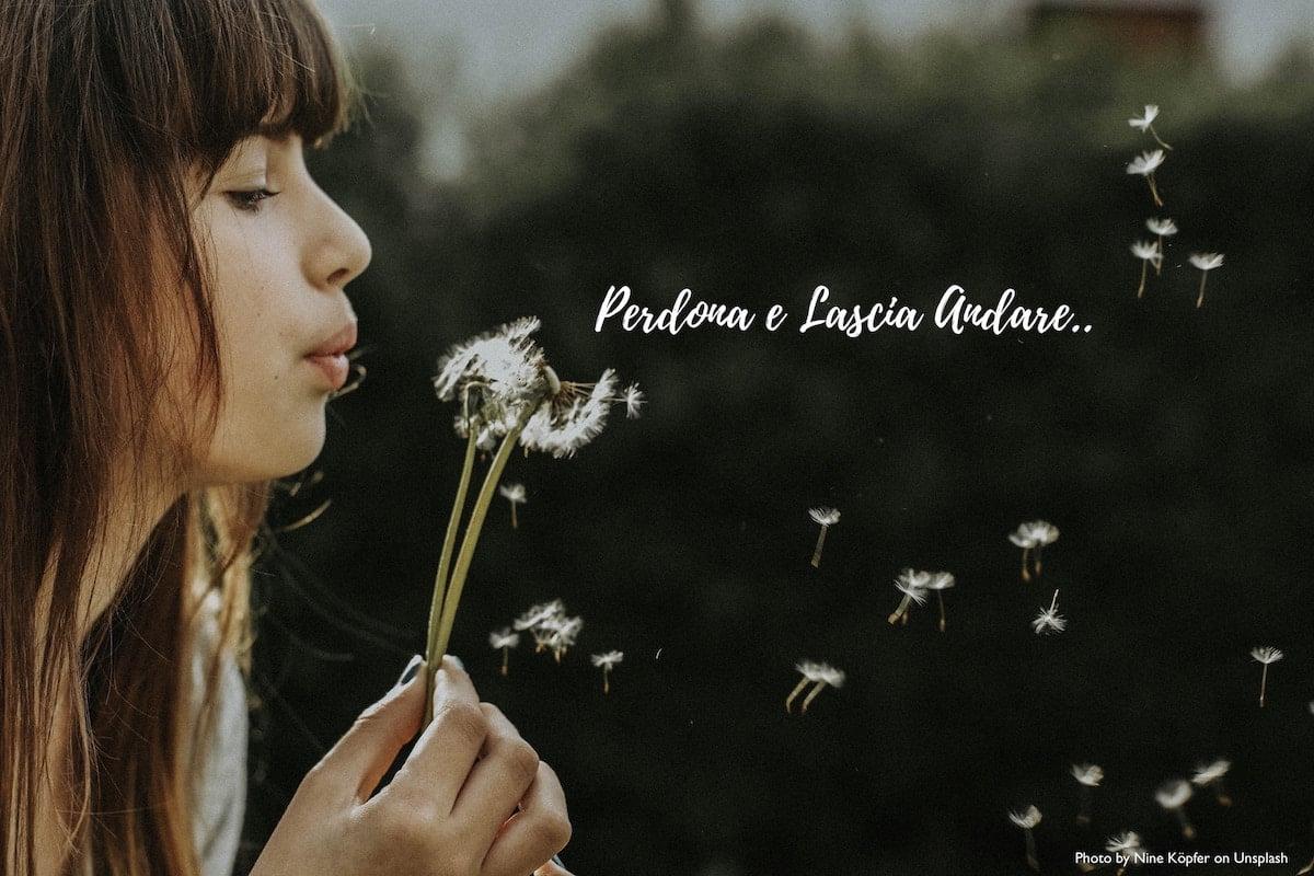 PERDONA E LASCIA ANDARE